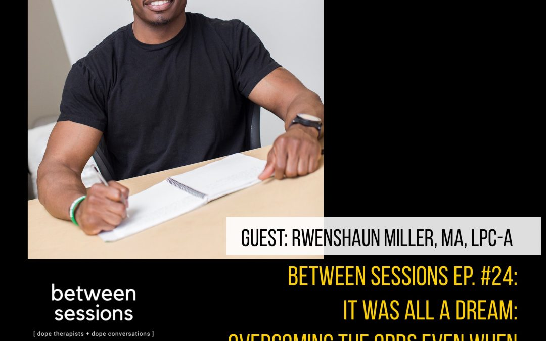 Session 24: It Was All a Dream- Overcoming the Odds Even When They're Stacked Against You with Rwenshaun Miller