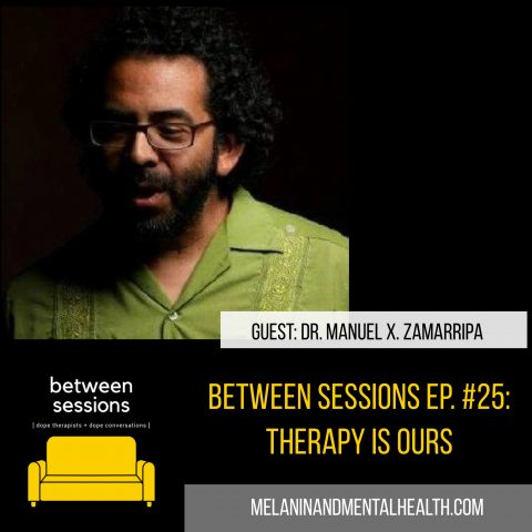 Session 25: Therapy is Ours with Dr. Manuel X. Zamarripa