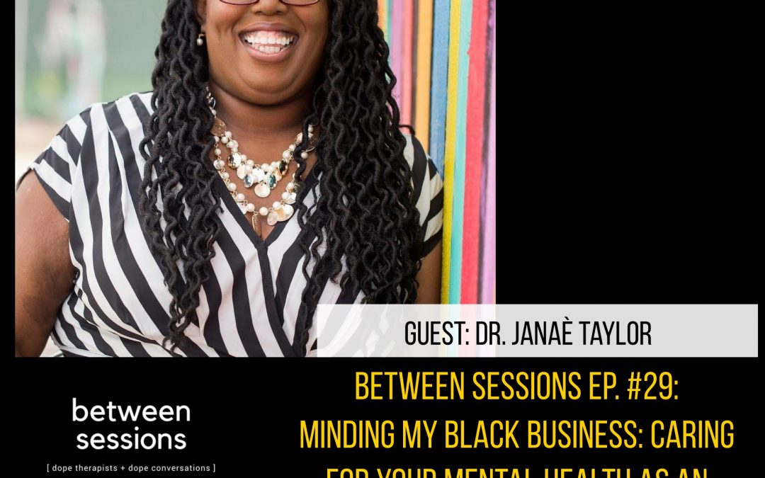Session 29: Caring For Your Mental Health as an Entrepreneur – Minding My Black Business