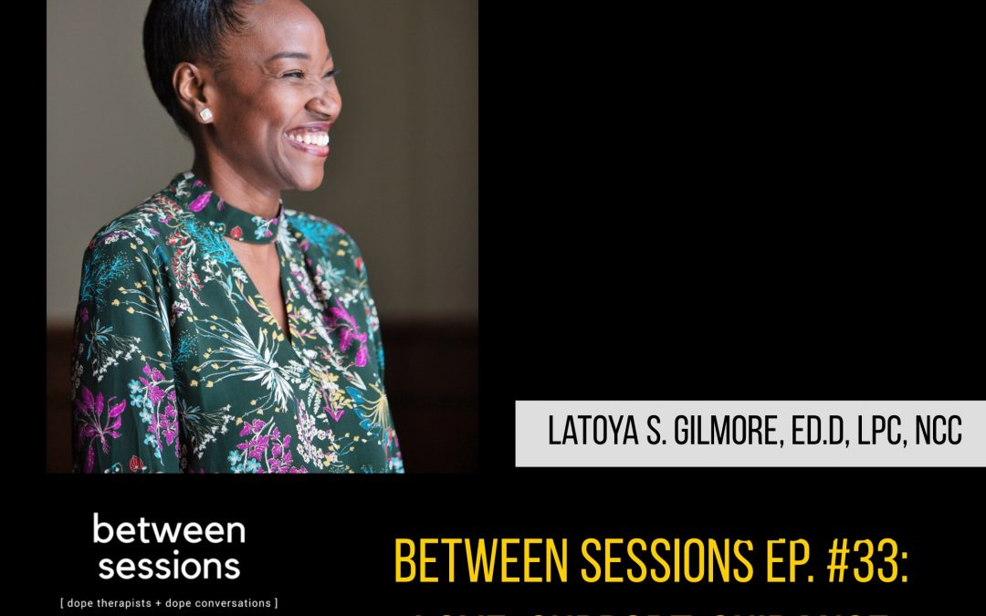 Session 33: Love. Support. Guidance with Dr. Latoya Gilmore