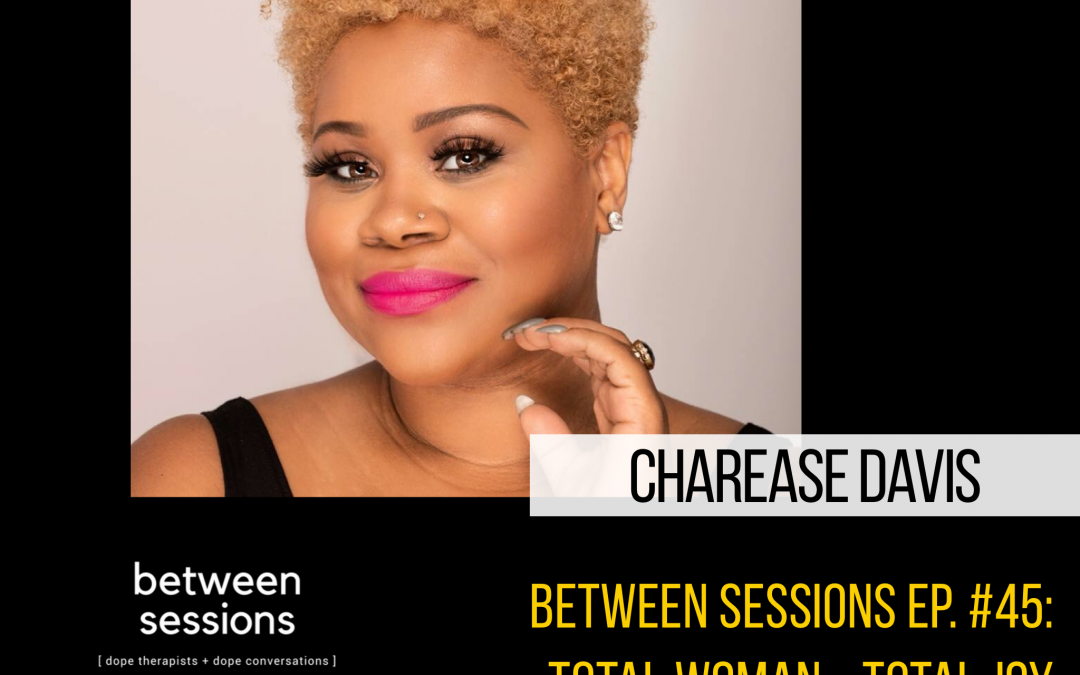 Session 45: Total Woman – Total Joy with Charease Davis