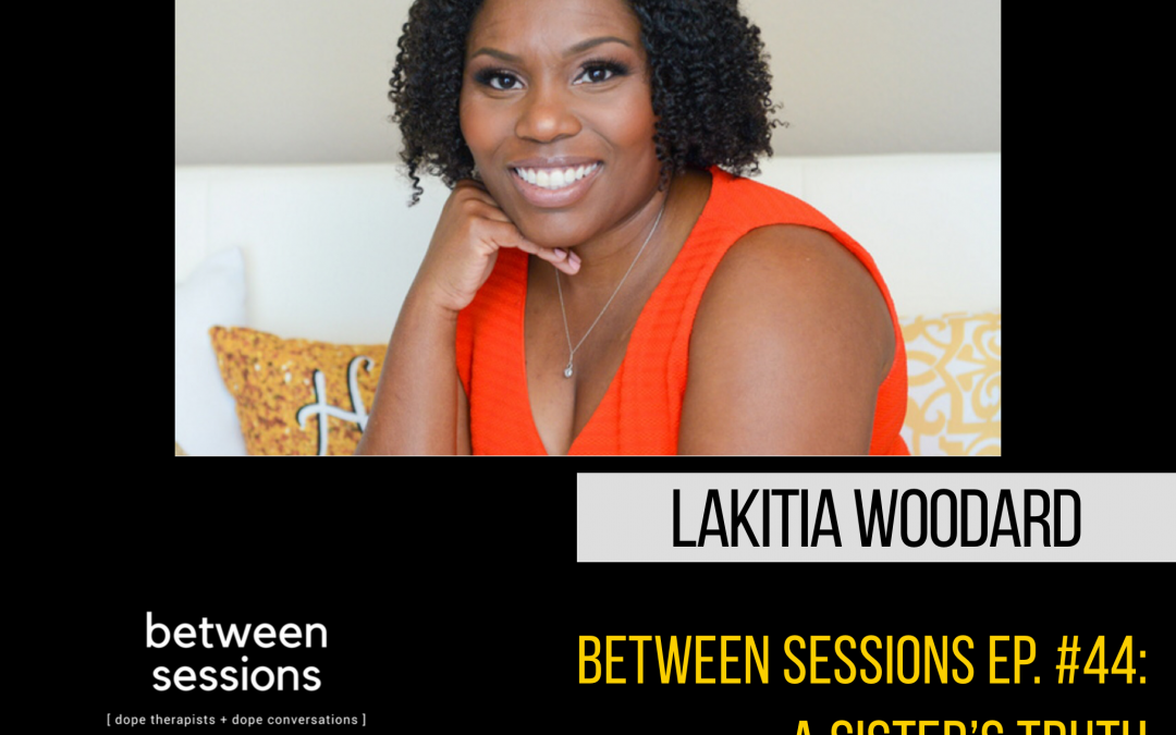 Session 44: A Sister's Truth with LaKitia Woodard
