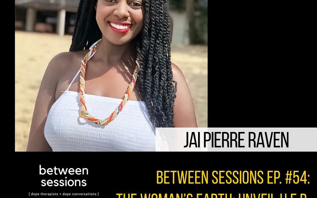 Session 50: The Woman's Earth- Unveil H.E.R. with Jai Pierre Raven