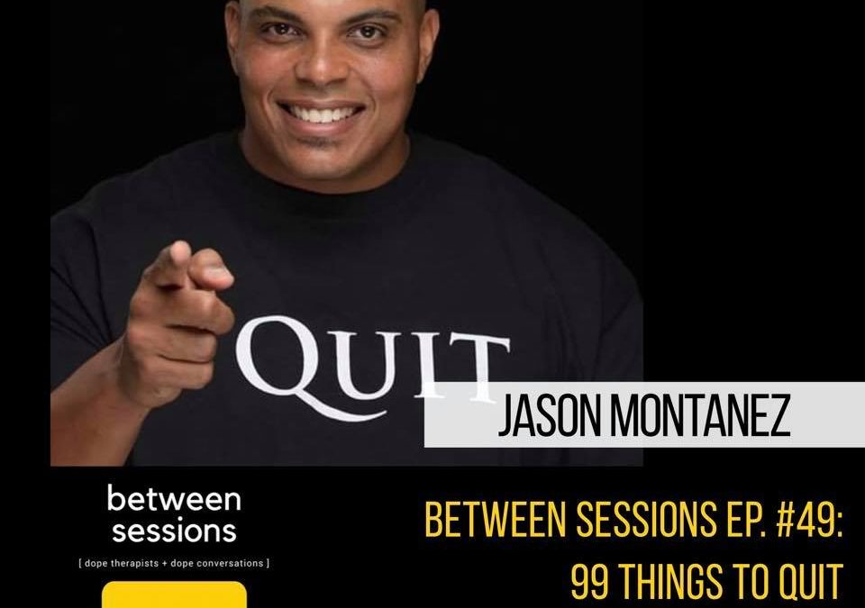 Session 49: 99 Things to Quit Jason Montanez