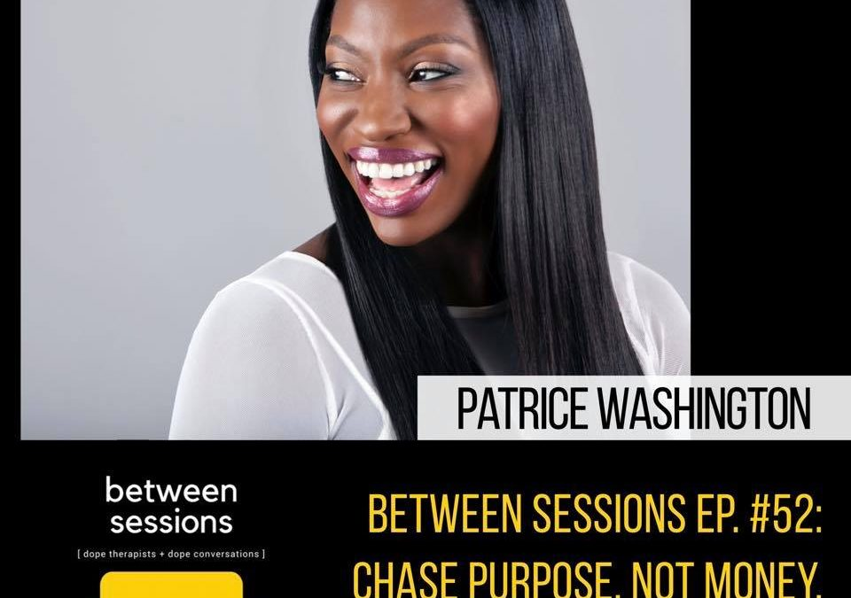 Session 52: Chase Purpose. Not Money. with Patrice Washington