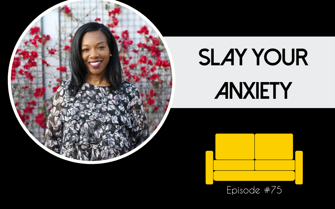 Session 75: Slay Your Anxiety with Dr. Alicia Hodge