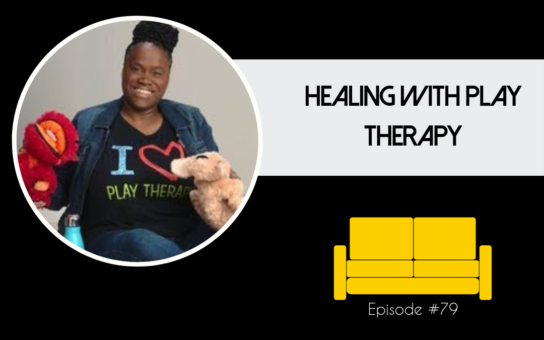 Session 79: Healing With Play Therapy