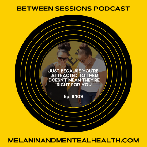 Session 109: Attraction Doesn't Mean Right For You