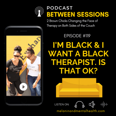 Session 119: I'm Black and I Want a Black Therapist. Is That Okay?