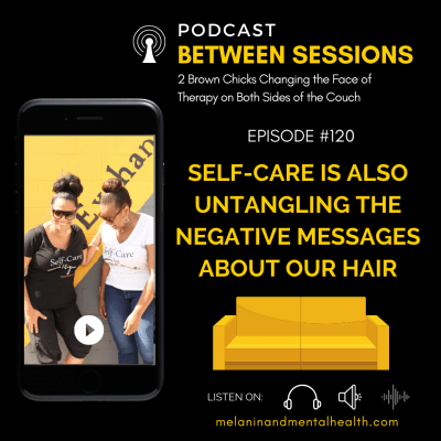 Session 120: Untangling Negative Messages About Our Hair