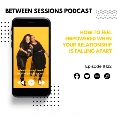 Session 122: How To Feel Empowered When Your Relationship is Falling Apart